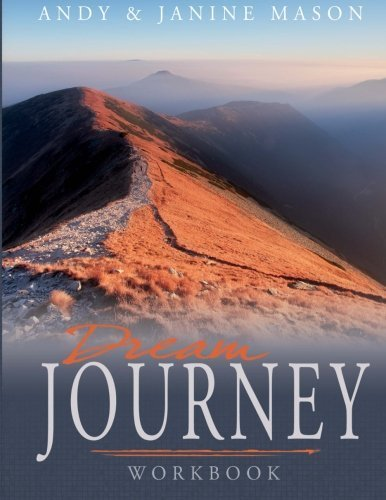 Portada del libro Dream Journey Workbook: Practical Steps in Pursuing Your Dreams by Andy Mason (2012-02-29)