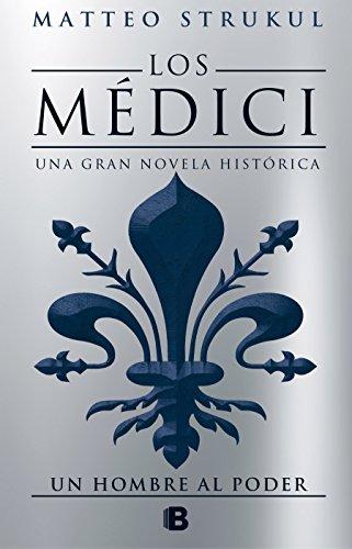 Los Médici. Un hombre al poder (Los Médici 2) (Histórica) por Matteo Strukul