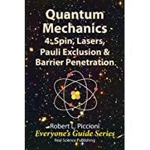 Quantum Mechanics 4: Spin, Lasers, Pauli Exclusion & Barrier Penetration (Everyone's Guide Series Book 21) (English Edition)