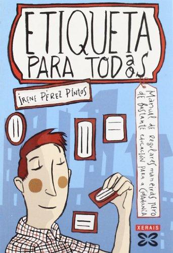 Etiqueta para todos: Manual de regulares maneiras pero de bastante educación para a cidadanía (Infantil E Xuvenil - Edicións Singulares) por Irene Pérez Pintos