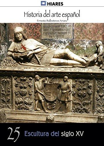 Escultura del siglo XV (Historia del Arte Español nº 25) (Spanish Edition)