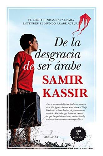 De La Desgracia de Ser Árabe ( Nueva Edición) (Ensayo)