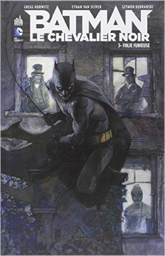 Batman le chevalier noir, tome 3 : Folie furieuse de Gregg Hurwitz,Ethan Van Sciver (Dessins),Szymon Kudranski (Dessins) ( 19 juin 2014 )