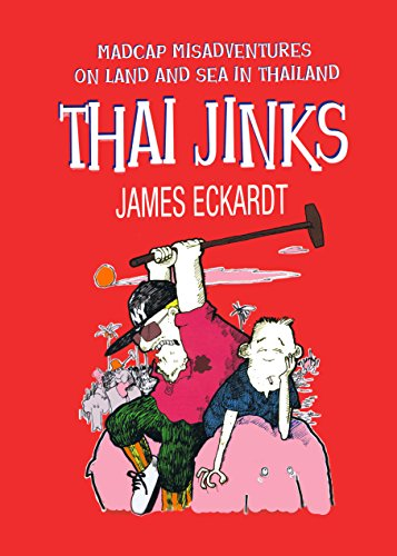 Thai Jinks: Madcap Misadventures on Land and Sea in Thailand ...