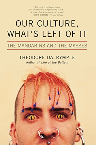 Our Culture, What's Left of It: The Mandarins and the Masses por Theodore Dalrymple