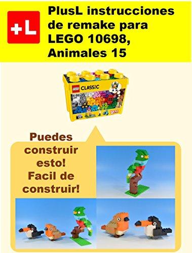 PlusL instrucciones de remake para LEGO 10698,Animales 15: Usted puede construir Animales 15 de sus propios ladrillos