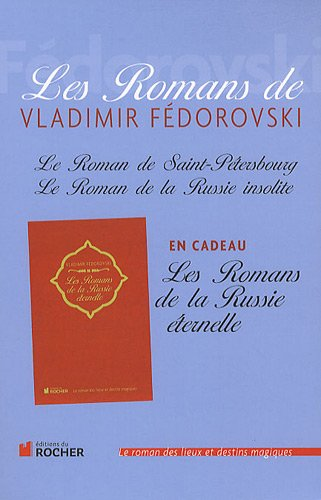 Les Romans de Vladimir Fédorovski : Le Roman de Saint-Pétersbourg ; Le Roman de la Russie insolite ; Les Romans de la Russie éternelle