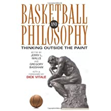 Basketball and Philosophy: Thinking Outside the Paint (Philosophy Of Popular Culture)