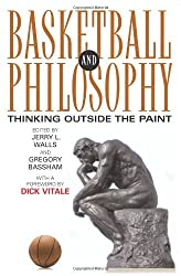 Basketball and Philosophy: Thinking Outside the Paint (The Philosophy of Popular Culture) (2007-04-30)