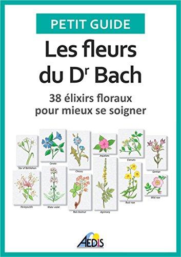 Les fleurs du Dr Bach: 38 élixirs floraux pour mieux se soigner (Petit guide t. 146) par Petit Guide
