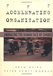 The Accelerating Organization: Embracing the Human Face of Change: Managing for the 21st Century