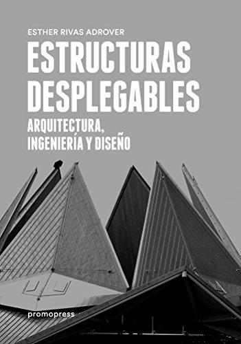 Estructuras Desplegables. Arquitectura, Ingenieria Y Diseño por Esther Rivas Adrover