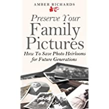 Preserve Your Family Pictures: How To Save Photo Heirlooms for Future Generations (English Edition)