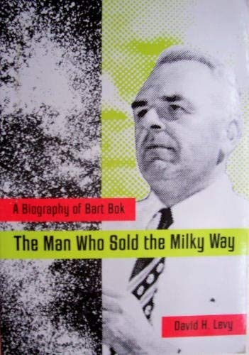 The Man Who Sold the Milky Way: A Biography of Bart Bok por David H. Levy