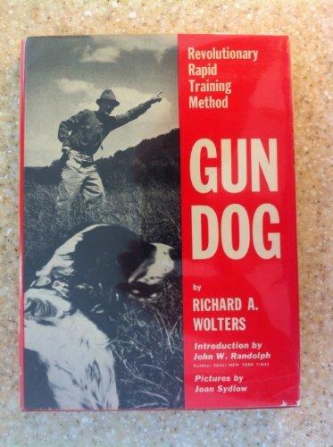 Gun Dog: Revolutionary Rapid Training Method by Richard A. Wolters (1961-08-01)