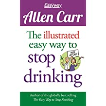The Illustrated Easy Way to Stop Drinking: Free At Last!
