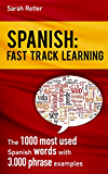 SPANISH: FAST TRACK LEARNING: The 1000 most used Spanish words with 3.000 phrase examples (English Edition)