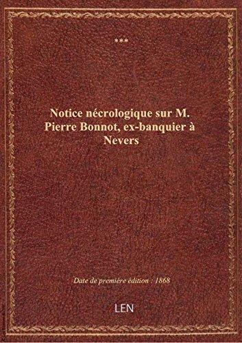 Notice ncrologique sur M. Pierre Bonnot, ex-banquier  Nevers . (Sign : H.C. de St-P.)