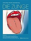 Die Zunge: Atlas und Nachschlagewerk für Zahnärzte, Hausärzte, Kinderärzte, Hals-Nasen-Ohrenärzte, Hautärzte, Dentalhygienikerinnen, das gesamte ... sowie Studierende der Medizin und Zahnmedizin