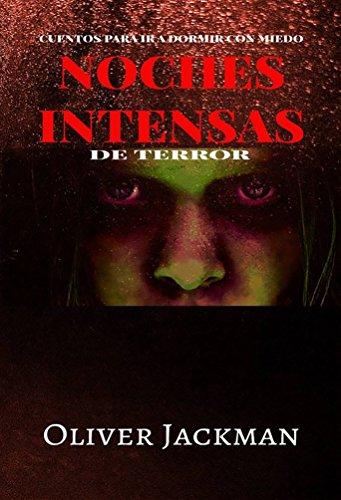 Noches intensas de terror: (cuentos para ir a dormir con miedo) por Oliver Jackman