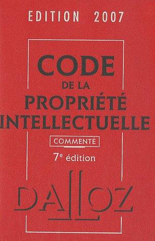 Code de la propriété intellectuelle : Commenté, Edition 2007