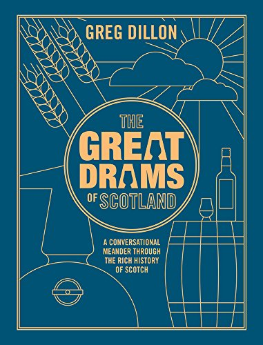 The Greatdrams of Scotland: A Conversational Meander Through the Rich History of Scotch and the Brands That Have Brought it to Life