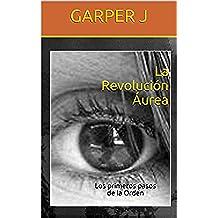 La Revolución Áurea: Los primeros pasos de la Orden (La Revolución Áurea, un sueño posible nº 1)
