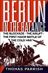 Berlin in the Balance, 1945-1949: The Blockade, the Airlift, the First Major Battle of the Cold War by Thomas Parrish (1999-06-01)