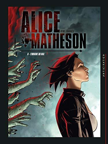 Alice Matheson 06 - L'Origine du mal par Jean-Luc Istin,DIGIKORE Studios,Philippe Vandaële