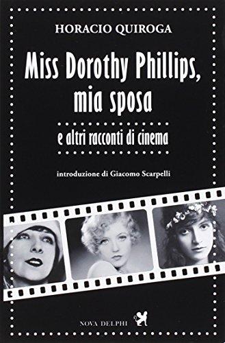Miss Dorothy Phillips, mia sposa e altri racconti di cinema