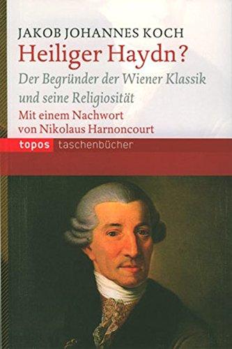 Heiliger Haydn?: Der Begründer der Wiener Klassik und seine Religiosität (Topos Taschenbücher)