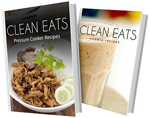pressure-cooker-recipes-and-vitamix-recipes-2-book-combo-clean-eats