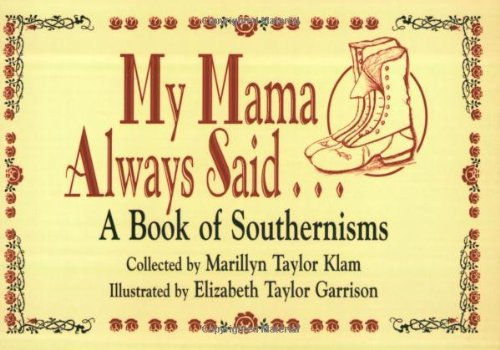 My Mama Always Said: A Book of Southernisms