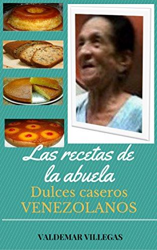 LAS RECETAS DE LA ABUELA: DULCES CASEROS de [Villegas, Valdemar]