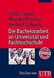 Die Bachelorarbeit an Universität und Fachhochschule: Ein Lehr- und Lernbuch zur Gestaltung wissenschaftlicher Arbeiten (UTB M / Uni-Taschenbücher)