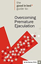 Overcoming Premature Ejaculation (A Good in Bed Guide)