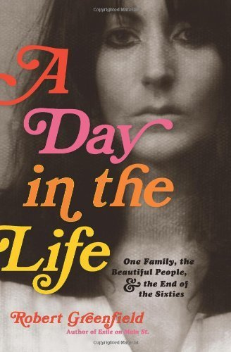A Day in the Life: One Family, the Beautiful People, and the End of the '60s by Robert Greenfield (2009-06-04)