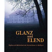 Glanz und Elend - Mythos und Wirklichkeit der Herrenhäuser im Baltikum: Ausstellungskatalog Ostpreußisches Landesmuseums Lüneburg