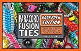 Paracord Fusion Ties--Backpack Edition: Bushcrafts, Bracelets, Baskets, Knots, Fobs, Wraps, & Storage Ties