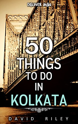 50 things to do in Kolkata (50 Things (Discover India) Book 9)