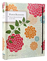 Paper Blossoms: A Book of Beautiful Bouquets for the Table by Ray Marshall (2010-09-29)