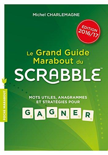Le guide Marabout du Scrabble 2017: Mots utiles, anagrammes et stratégies pour gagner