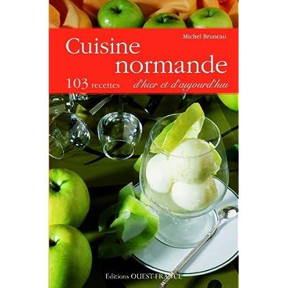 Cuisine normande d'hier et d'aujourd'hui : 103 recettes