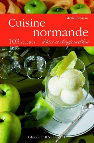 Cuisine normande d'hier et d'aujourd'hui : 103 recettes par Michel Bruneau