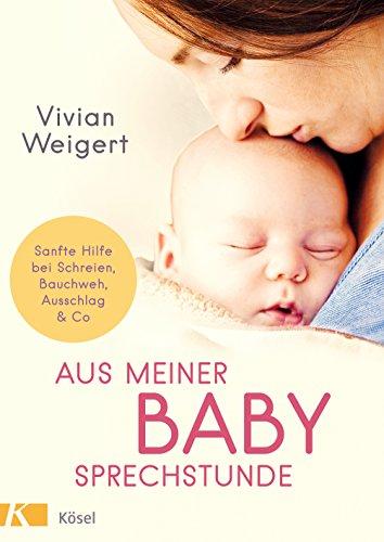 Aus meiner Babysprechstunde: Sanfte Hilfe bei Schreien, Bauchweh, Ausschlag & Co
