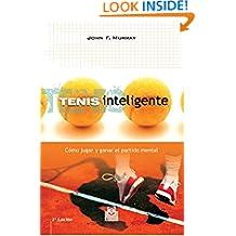 Tenis inteligente: Cómo jugar y ganar el partido mental (Deportes) (Spanish Edition)