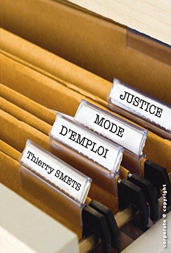 Justice, mode d'emploi: Guide pratique pour comprendre les procédures juridiques (droit belge) par Thierry Smets