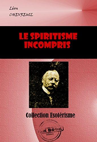 Le Spiritisme incompris. Théorie simple et rationnelle: édition intégrale par Léon Chevreuil