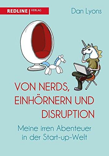 Von Nerds, Einhörnern und Disruption: Meine irren Abenteuer in der Start-up-Welt