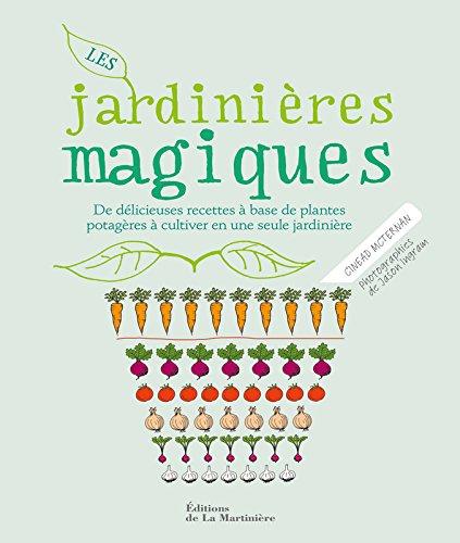 Les jardinières magiques : De délicieuses recettes à base de plantes potagères à cultiver en une seule jardinière